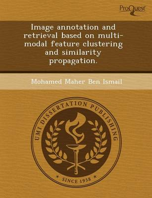 Image Annotation and Retrieval Based on Multi-Modal Feature Clustering and Similarity Propagation (Paperback)