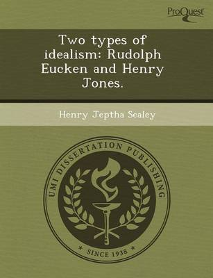 Two Types of Idealism: Rudolph Eucken and Henry Jones (Paperback)