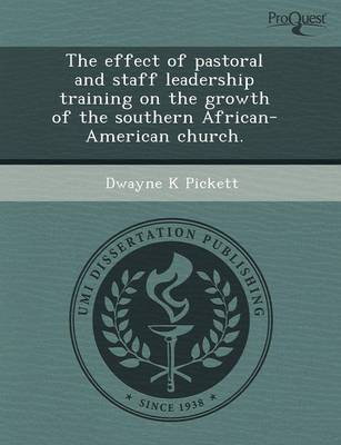 The Effect of Pastoral and Staff Leadership Training on the Growth of the Southern African-American Church (Paperback)