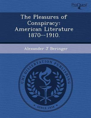 The Pleasures of Conspiracy: American Literature 1870--1910 (Paperback)