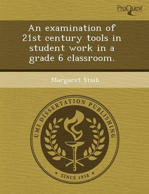 An Examination of 21st Century Tools in Student Work in a Grade 6 Classroom (Paperback)