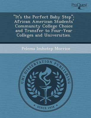 It's the Perfect Baby Step: African American Students' Community College Choice and Transfer to Four-Year Colleges and Universities (Paperback)