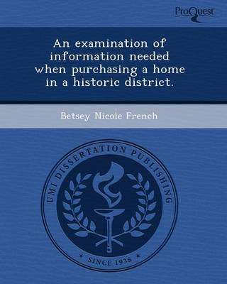 An Examination of Information Needed When Purchasing a Home in a Historic District (Paperback)