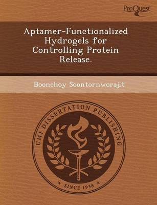 Aptamer-Functionalized Hydrogels for Controlling Protein Release (Paperback)