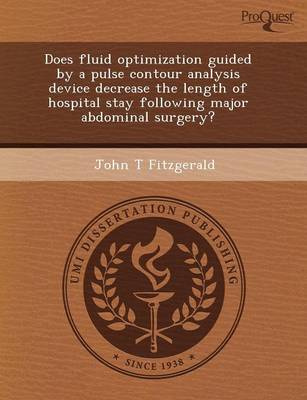 Does Fluid Optimization Guided by a Pulse Contour Analysis Device Decrease the Length of Hospital Stay Following Major Abdominal Surgery? (Paperback)