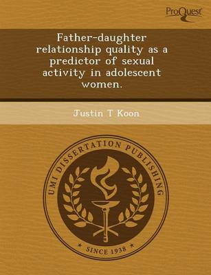 Father-Daughter Relationship Quality as a Predictor of Sexual Activity in Adolescent Women (Paperback)