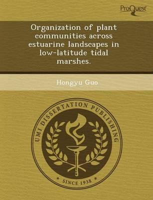 Organization of Plant Communities Across Estuarine Landscapes in Low-Latitude Tidal Marshes (Paperback)