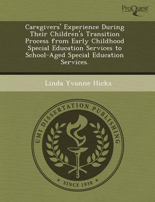 Caregivers' Experience During Their Children's Transition Process from Early Childhood Special Education Services to School-Aged Special Education Ser (Paperback)