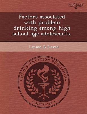 Factors Associated with Problem Drinking Among High School Age Adolescents (Paperback)
