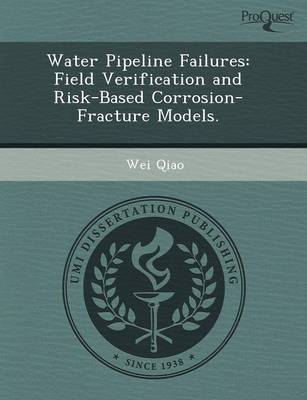 Water Pipeline Failures: Field Verification and Risk-Based Corrosion-Fracture Models (Paperback)