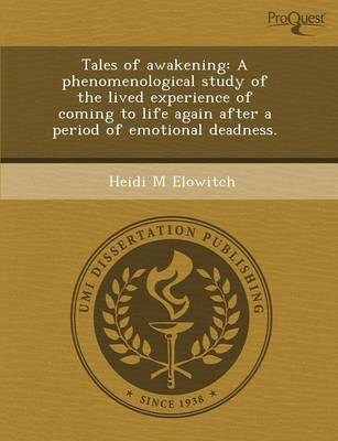 Tales of Awakening: A Phenomenological Study of the Lived Experience of Coming to Life Again After a Period of Emotional Deadness (Paperback)