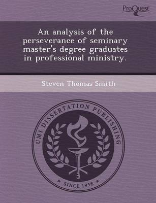 An Analysis of the Perseverance of Seminary Master's Degree Graduates in Professional Ministry (Paperback)