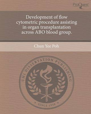 Development of Flow Cytometric Procedure Assisting in Organ Transplantation Across Abo Blood Group (Paperback)