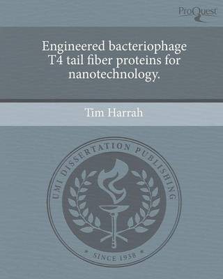 Engineered Bacteriophage T4 Tail Fiber Proteins for Nanotechnology (Paperback)