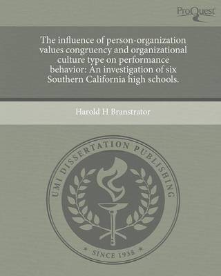 The Influence of Person-Organization Values Congruency and Organizational Culture Type on Performance Behavior: An Investigation of Six Southern Calif (Paperback)