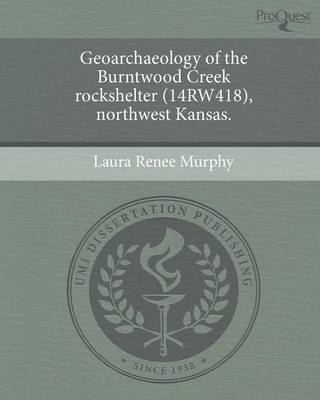 Geoarchaeology of the Burntwood Creek Rockshelter (14rw418) (Paperback)
