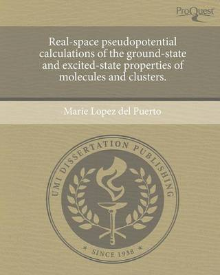 Real-Space Pseudopotential Calculations of the Ground-State and Excited-State Properties of Molecules and Clusters (Paperback)