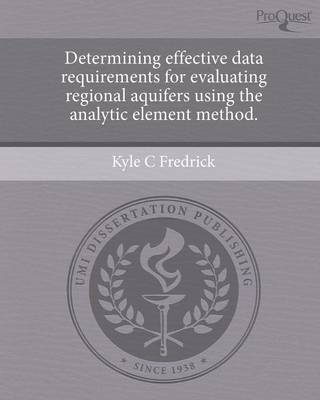 Determining Effective Data Requirements for Evaluating Regional Aquifers Using the Analytic Element Method (Paperback)