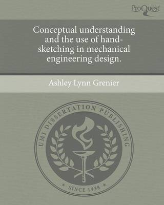 Conceptual Understanding and the Use of Hand-Sketching in Mechanical Engineering Design (Paperback)