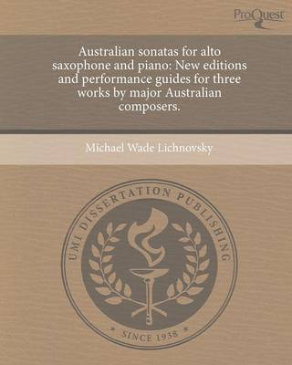 Australian Sonatas for Alto Saxophone and Piano: New Editions and Performance Guides for Three Works by Major Australian Composers (Paperback)