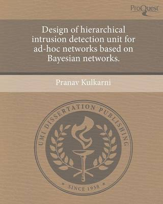 Design of Hierarchical Intrusion Detection Unit for Ad-Hoc Networks Based on Bayesian Networks (Paperback)