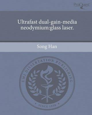 Ultrafast Dual-Gain-Media Neodymium: Glass Laser (Paperback)