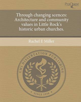 Through Changing Scences: Architecture and Community Values in Little Rock's Historic Urban Churches (Paperback)