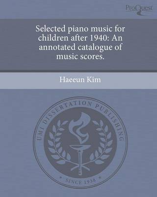 Selected Piano Music for Children After 1940: An Annotated Catalogue of Music Scores (Paperback)