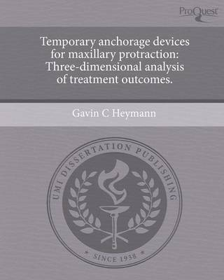 Temporary Anchorage Devices for Maxillary Protraction: Three-Dimensional Analysis of Treatment Outcomes (Paperback)