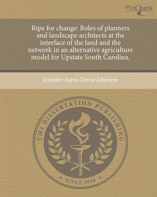 Ripe for Change: Roles of Planners and Landscape Architects at the Interface of the Land and the Network in an Alternative Agriculture (Paperback)