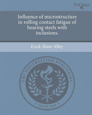 Influence of Microstructure in Rolling Contact Fatigue of Bearing Steels with Inclusions (Paperback)