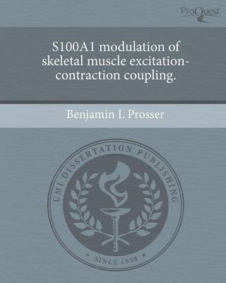 S100a1 Modulation of Skeletal Muscle Excitation-Contraction Coupling (Paperback)