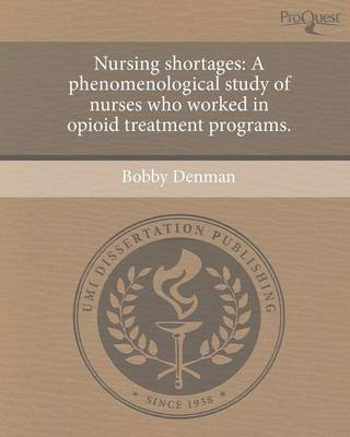 Nursing Shortages: A Phenomenological Study of Nurses Who Worked in Opioid Treatment Programs (Paperback)