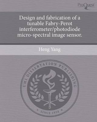 Design and Fabrication of a Tunable Fabry-Perot Interferometer/Photodiode Micro-Spectral Image Sensor (Paperback)