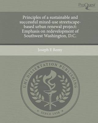 Principles of a Sustainable and Successful Mixed-Use Streetscape-Based Urban Renewal Project: Emphasis on Redevelopment of Southwest Washington (Paperback)