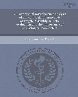 Quartz Crystal Microbalance Analysis of Amyloid-Beta Intermediate Aggregate Assembly: Kinetic Evaluation and the Importance of Physiological Parameter (Paperback)