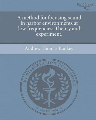 A Method for Focusing Sound in Harbor Environments at Low Frequencies: Theory and Experiment (Paperback)