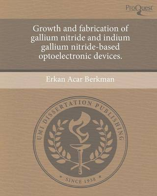 Growth and Fabrication of Gallium Nitride and Indium Gallium Nitride-Based Optoelectronic Devices (Paperback)