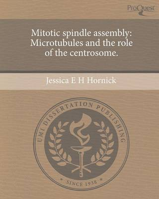 Mitotic Spindle Assembly: Microtubules and the Role of the Centrosome (Paperback)