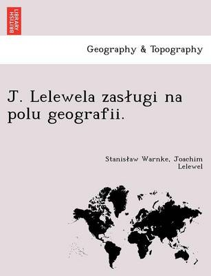J. Lelewela Zas Ugi Na Polu Geografii. (Paperback)