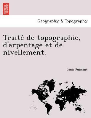 Traite de Topographie, D'Arpentage Et de Nivellement. (Paperback)