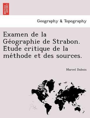 Examen de La GE Ographie de Strabon. E Tude Critique de La Me Thode Et Des Sources. (Paperback)