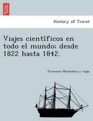 Viajes científicos en todo el mundo; desde 1822 hasta 1842. (Paperback)