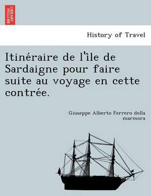 Itine Raire de L'i Le de Sardaigne Pour Faire Suite Au Voyage En Cette Contre E. (Paperback)