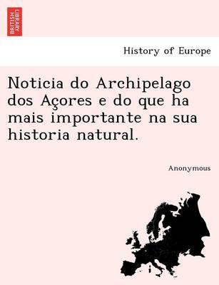 Noticia Do Archipelago DOS AC Ores E Do Que Ha Mais Importante Na Sua Historia Natural. (Paperback)