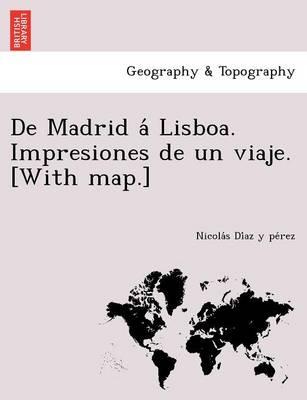 de Madrid a Lisboa. Impresiones de Un Viaje. [With Map.] (Paperback)