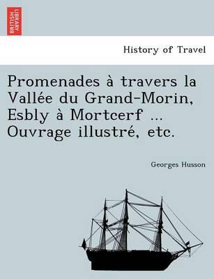 Promenades À Travers La Vallée Du Grand-Morin, Esbly À Mortcerf ... Ouvrage Illustré, Etc. (Paperback)