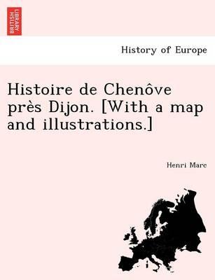 Histoire de Cheno Ve Pre S Dijon. [With a Map and Illustrations.] (Paperback)