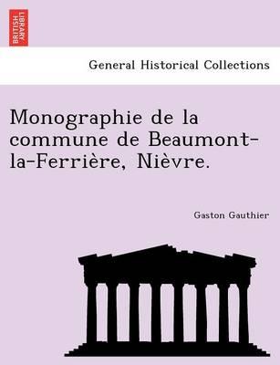 Monographie de La Commune de Beaumont-La-Ferrie Re, Nie Vre. (Paperback)