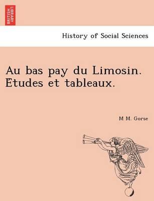 Au Bas Pay Du Limosin. E Tudes Et Tableaux. (Paperback)